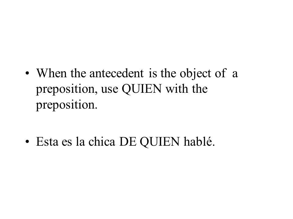 When the antecedent is the subject use QUE La chica QUE viene es guapa. El hombre QUE conocí anoche va a ser mi esposo futuro.