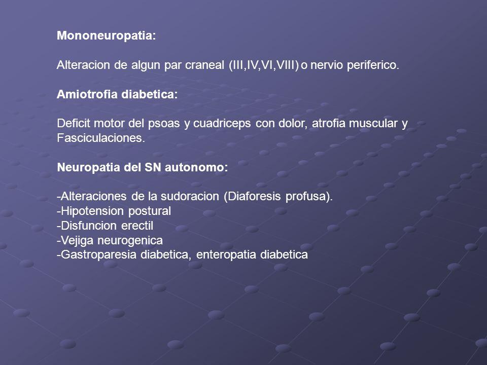 Mononeuropatia: Alteracion de algun par craneal (III,IV,VI,VIII) o nervio periferico. Amiotrofia diabetica: Deficit motor del psoas y cuadriceps con d