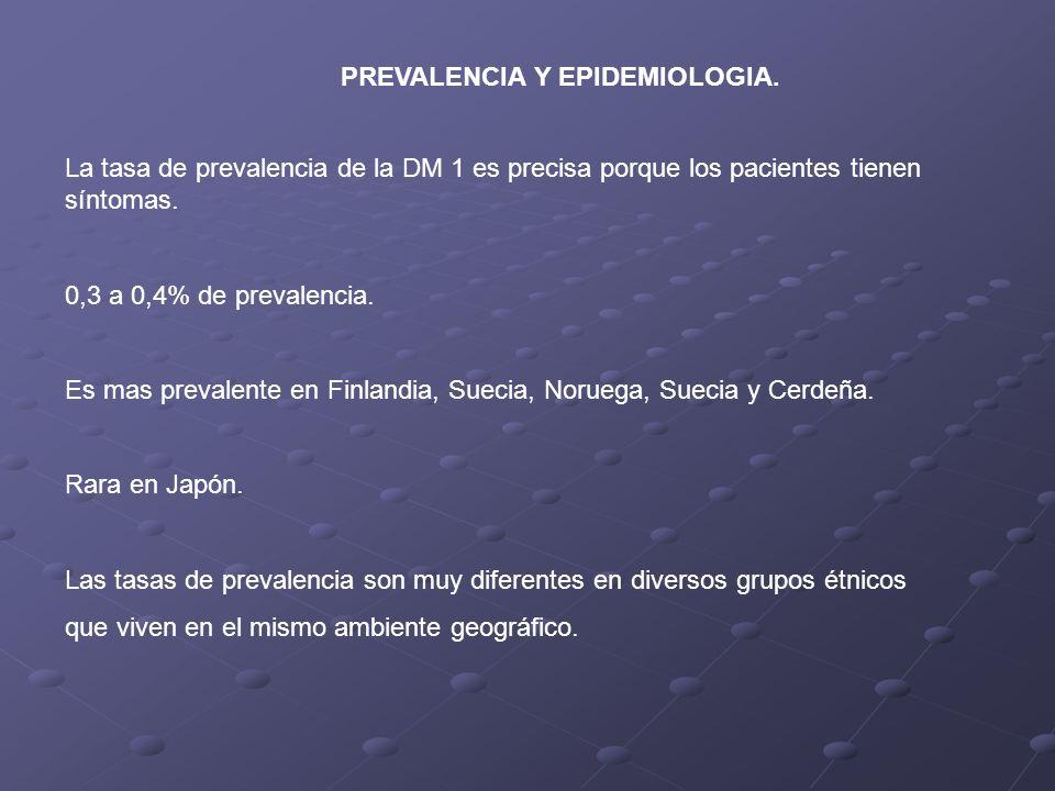 PREVALENCIA Y EPIDEMIOLOGIA. La tasa de prevalencia de la DM 1 es precisa porque los pacientes tienen síntomas. 0,3 a 0,4% de prevalencia. Es mas prev