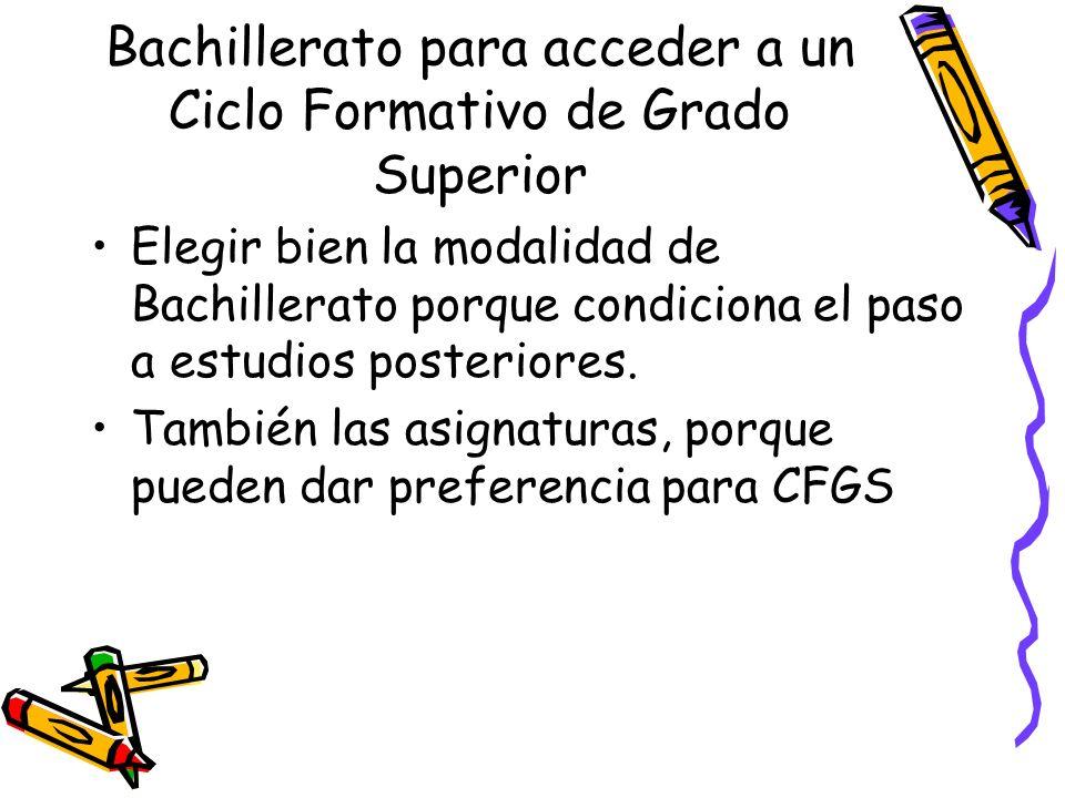 Bachillerato para acceder a un Ciclo Formativo de Grado Superior Elegir bien la modalidad de Bachillerato porque condiciona el paso a estudios posteriores.