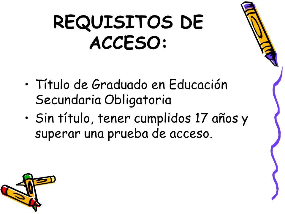 REQUISITOS DE ACCESO: Título de Graduado en Educación Secundaria Obligatoria Sin título, tener cumplidos 17 años y superar una prueba de acceso.