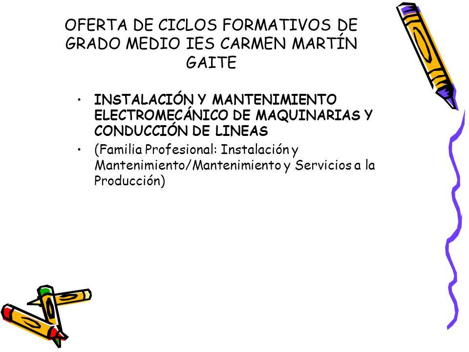 OFERTA DE CICLOS FORMATIVOS DE GRADO MEDIO IES CARMEN MARTÍN GAITE INSTALACIÓN Y MANTENIMIENTO ELECTROMECÁNICO DE MAQUINARIAS Y CONDUCCIÓN DE LINEAS (Familia Profesional: Instalación y Mantenimiento/Mantenimiento y Servicios a la Producción)