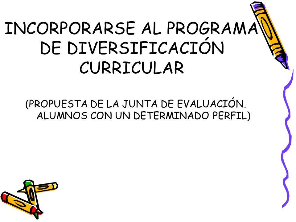 INCORPORARSE AL PROGRAMA DE DIVERSIFICACIÓN CURRICULAR (PROPUESTA DE LA JUNTA DE EVALUACIÓN.
