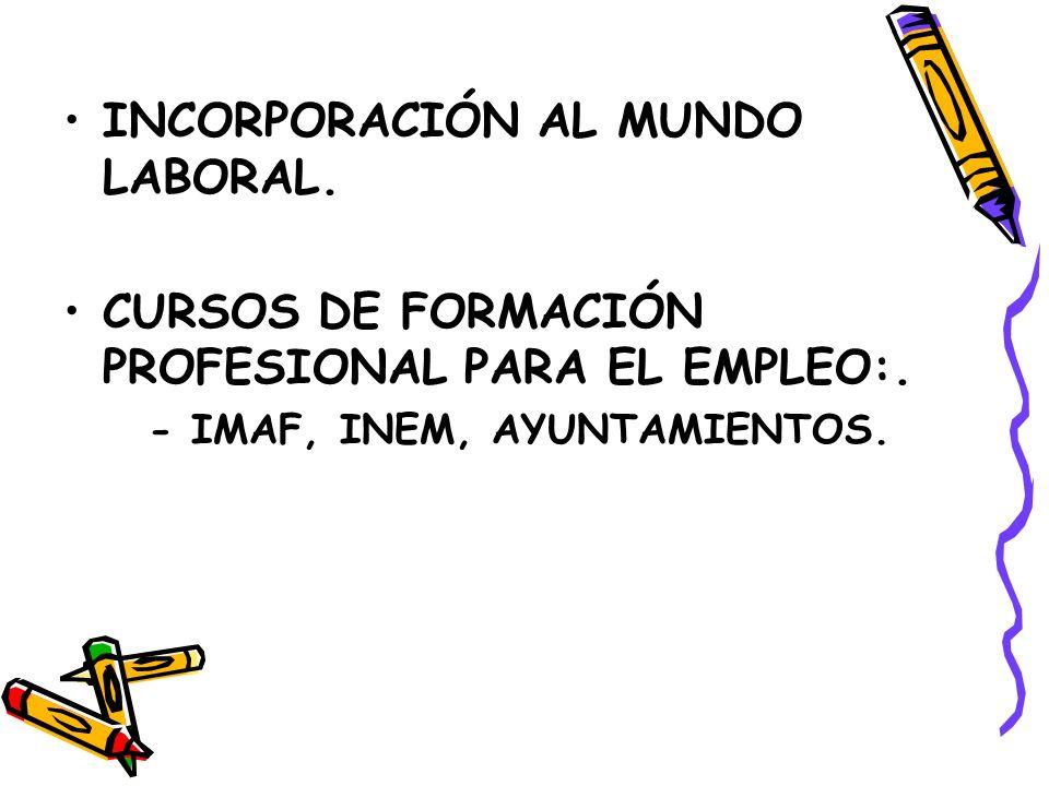 INCORPORACIÓN AL MUNDO LABORAL.CURSOS DE FORMACIÓN PROFESIONAL PARA EL EMPLEO:.