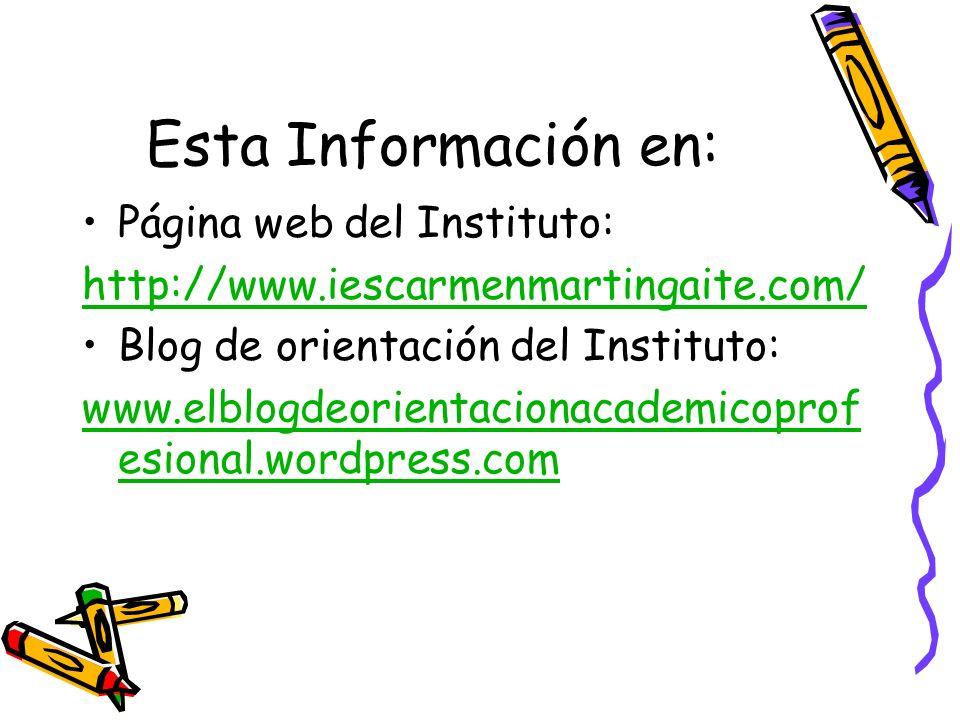 Esta Información en: Página web del Instituto: http://www.iescarmenmartingaite.com/ Blog de orientación del Instituto: www.elblogdeorientacionacademicoprof esional.wordpress.com