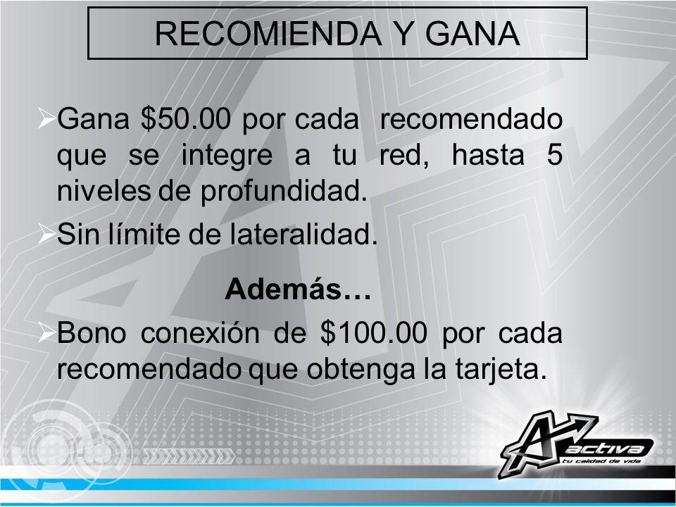 RECOMIENDA Y GANA Gana $50.00 por cada recomendado que se integre a tu red, hasta 5 niveles de profundidad. Sin límite de lateralidad. Además… Bono co
