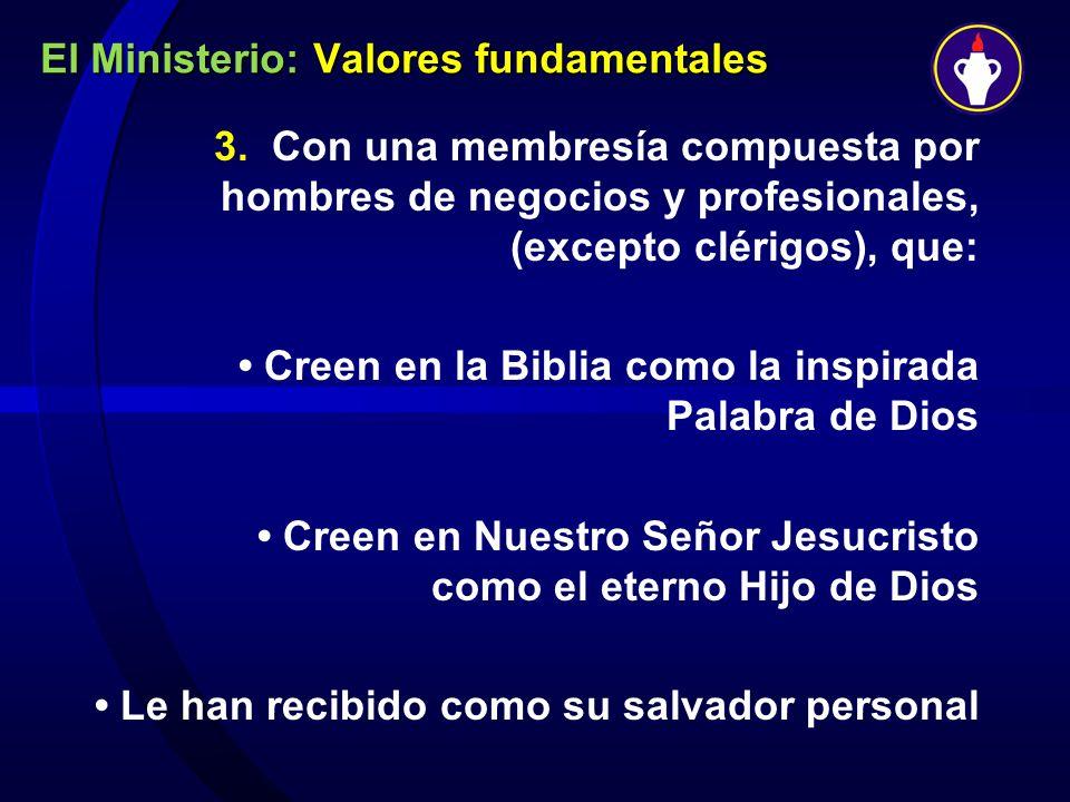 El Ministerio: Valores fundamentales 3. Con una membresía compuesta por hombres de negocios y profesionales, (excepto clérigos), que: Creen en la Bibl