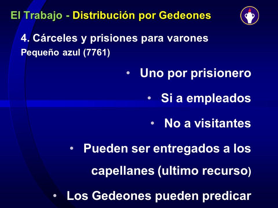 El Trabajo - Distribución por Gedeones 4. Cárceles y prisiones para varones Pequeño azul (7761) Uno por prisionero Si a empleados No a visitantes Pued