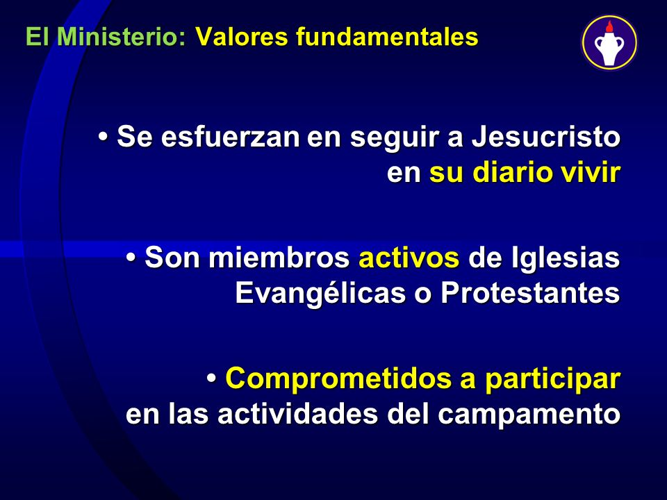 El Ministerio: Valores fundamentales Se esfuerzan en seguir a Jesucristo en su diario vivir Se esfuerzan en seguir a Jesucristo en su diario vivir Son