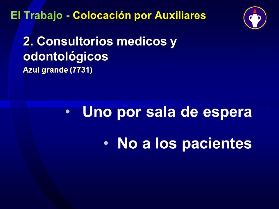 El Trabajo - Colocación por Auxiliares 2. Consultorios medicos y odontológicos Azul grande (7731) Uno por sala de espera No a los pacientes