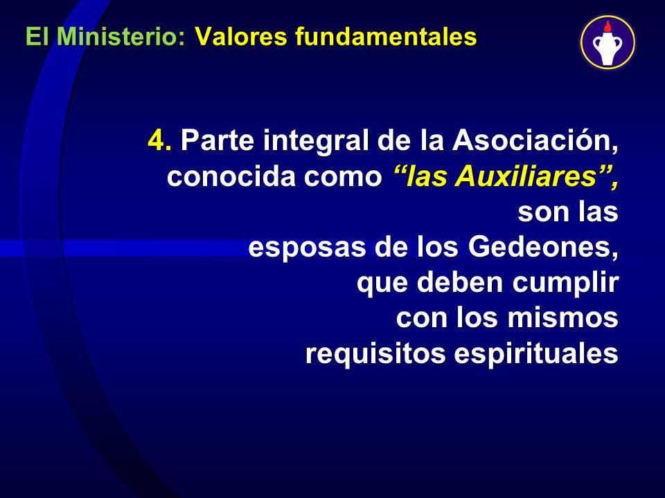 El Ministerio: Valores fundamentales 4. Parte integral de la Asociación, conocida como las Auxiliares, son las esposas de los Gedeones, que deben cump