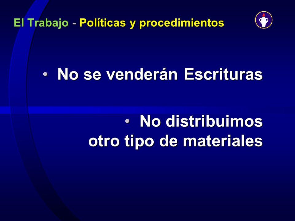 El Trabajo - Políticas y procedimientos No se venderán EscriturasNo se venderán Escrituras No distribuimos otro tipo de materiales No distribuimos otr