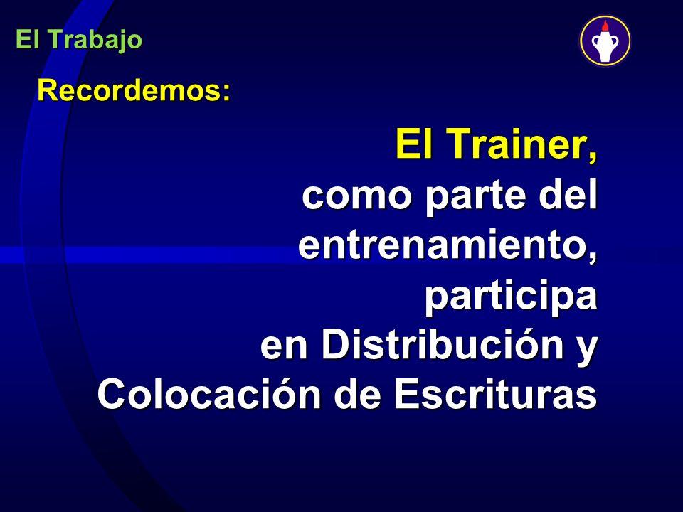 El Trabajo Recordemos: El Trainer, como parte del entrenamiento, participa en Distribución y Colocación de Escrituras