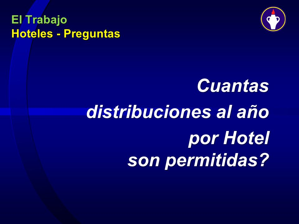 El Trabajo Hoteles - Preguntas Cuantas distribuciones al año distribuciones al año por Hotel son permitidas? por Hotel son permitidas?