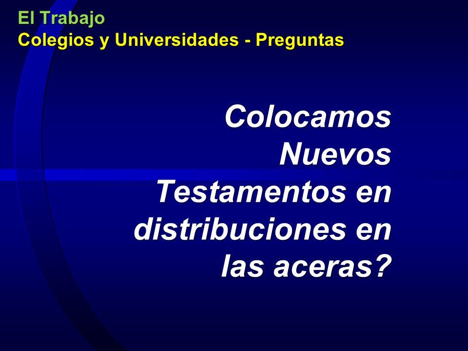 El Trabajo Colegios y Universidades - Preguntas Colocamos Nuevos Testamentos en distribuciones en las aceras?
