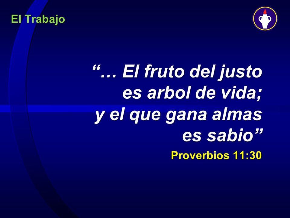 El Trabajo … El fruto del justo es arbol de vida; y el que gana almas es sabio Proverbios 11:30