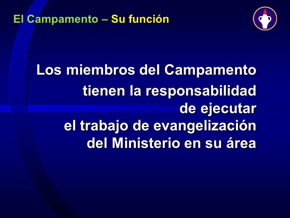El Campamento – Su función Los miembros del Campamento tienen la responsabilidad de ejecutar el trabajo de evangelización del Ministerio en su área ti