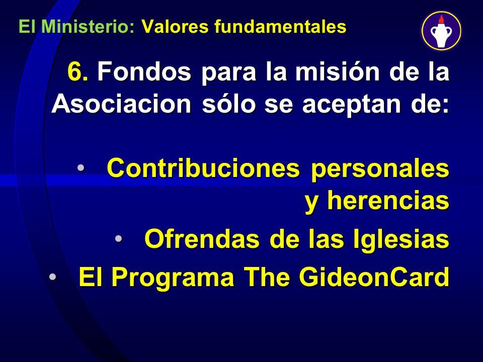 El Ministerio: Valores fundamentales 6. Fondos para la misión de la Asociacion sólo se aceptan de: 6. Fondos para la misión de la Asociacion sólo se a