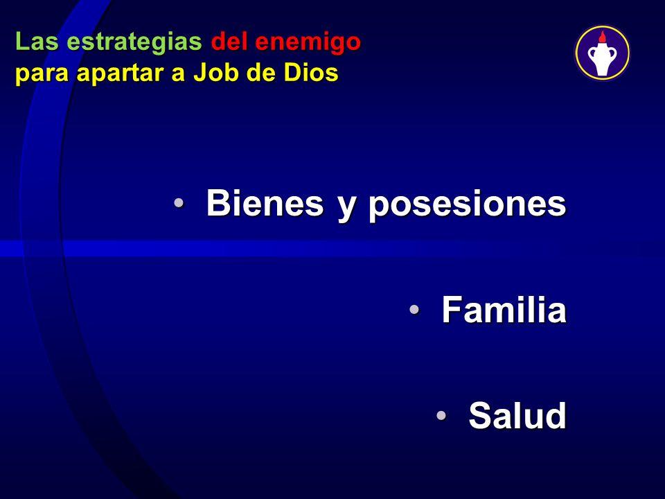 Las estrategias del enemigo para apartar a Job de Dios Bienes y posesionesBienes y posesiones FamiliaFamilia SaludSalud