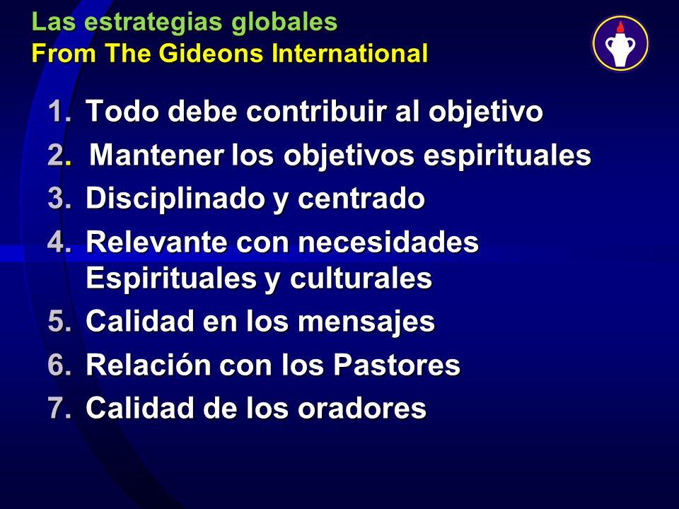 Las estrategias globales From The Gideons International 1.Todo debe contribuir al objetivo 2. Mantener los objetivos espirituales 3.Disciplinado y cen