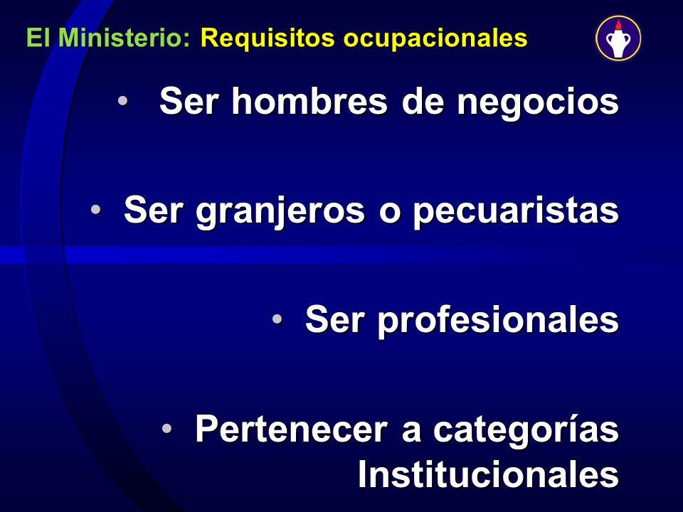 El Ministerio: Requisitos ocupacionales Ser hombres de negociosSer hombres de negocios Ser granjeros o pecuaristasSer granjeros o pecuaristas Ser prof