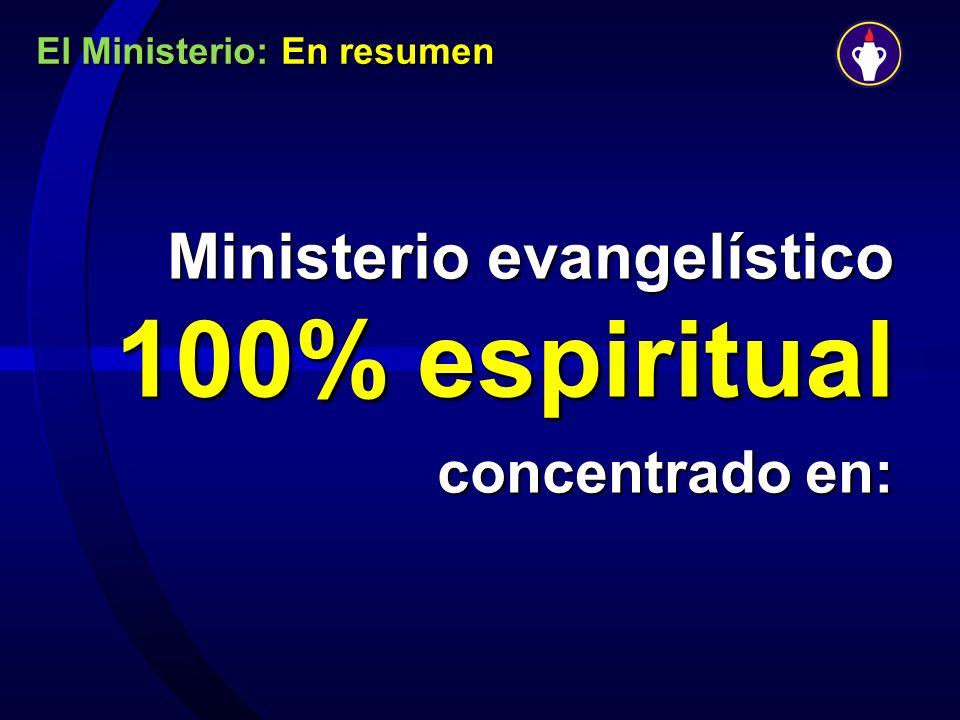 El Ministerio: En resumen Ministerio evangelístico 100% espiritual concentrado en: