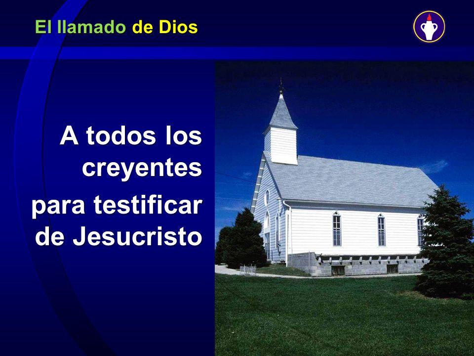 El llamado de Dios A todos los creyentes para testificar de Jesucristo para testificar de Jesucristo