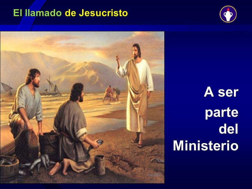 El llamado de Jesucristo A ser parte del Ministerio parte del Ministerio