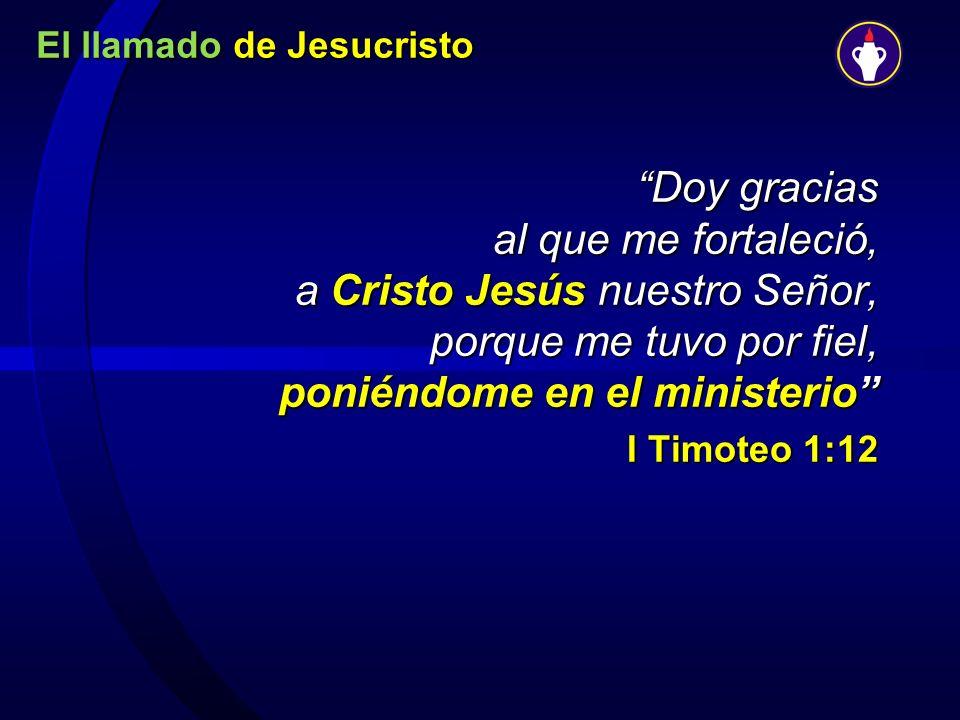Doy gracias al que me fortaleció, a Cristo Jesús nuestro Señor, porque me tuvo por fiel, poniéndome en el ministerio I Timoteo 1:12
