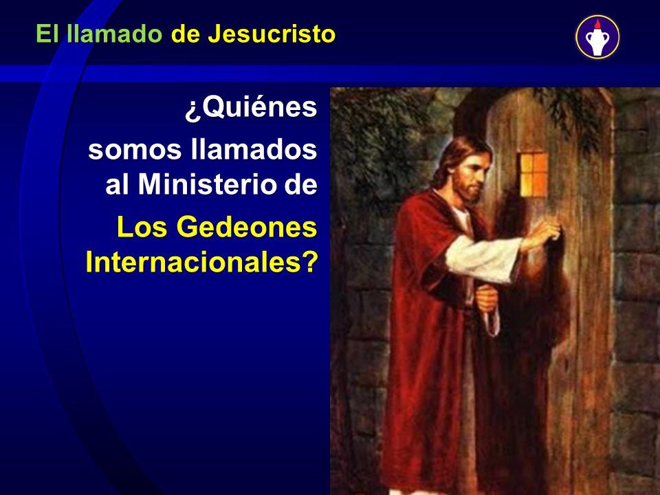 El llamado de Jesucristo ¿Quiénes somos llamados al Ministerio de Los Gedeones Internacionales? Los Gedeones Internacionales?