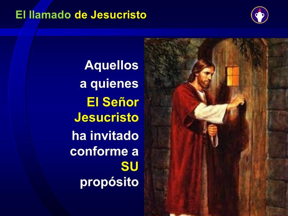 El llamado de Jesucristo Aquellos a quienes a quienes El Señor Jesucristo El Señor Jesucristo ha invitado conforme a SU propósito ha invitado conforme
