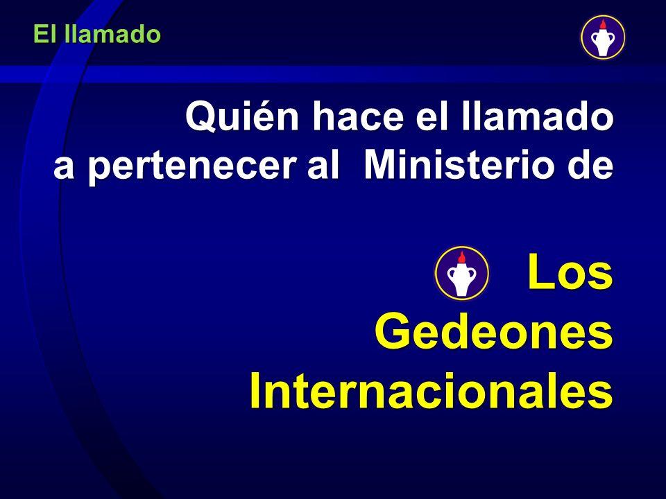 El llamado Quién hace el llamado a pertenecer al Ministerio de Quién hace el llamado a pertenecer al Ministerio de Los Gedeones Internacionales