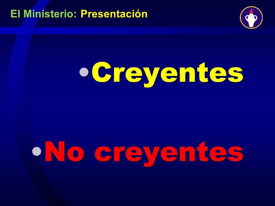 El Ministerio: Presentación CreyentesCreyentes No creyentesNo creyentes