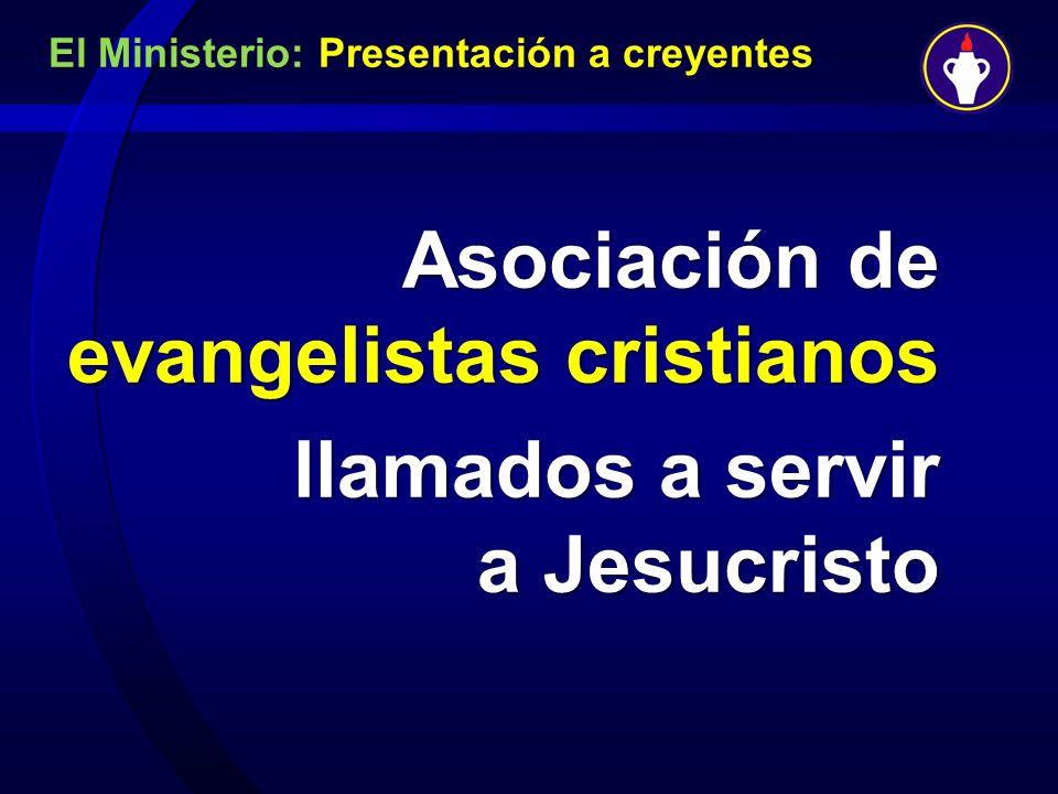 El Ministerio: Presentación a creyentes Asociación de evangelistas cristianos llamados a servir a Jesucristo llamados a servir a Jesucristo.