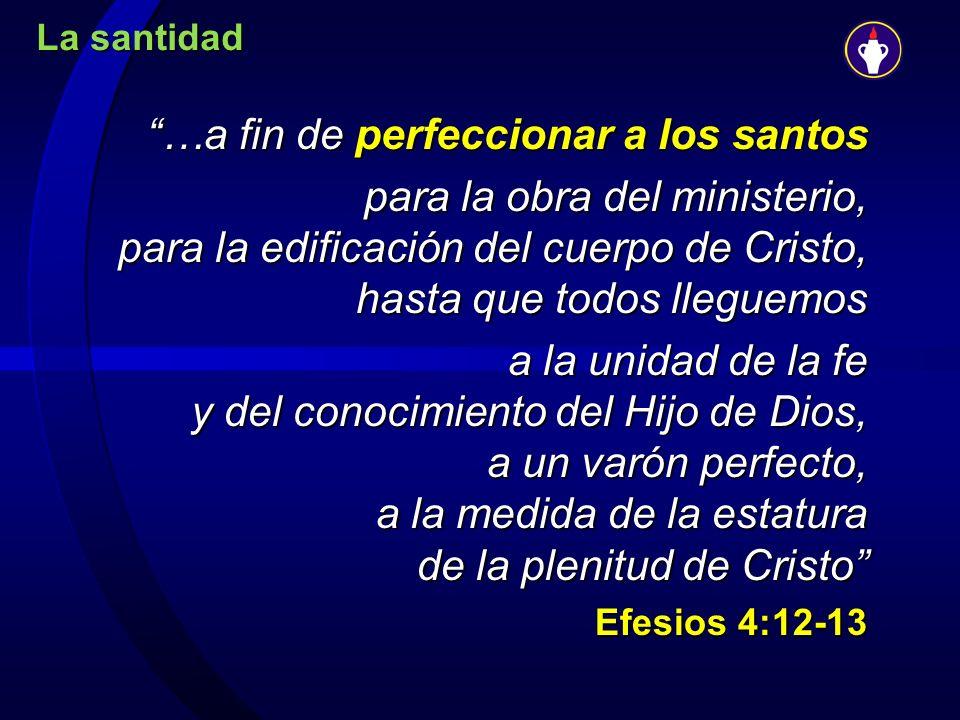 La santidad …a fin de perfeccionar a los santos para la obra del ministerio, para la edificación del cuerpo de Cristo, hasta que todos lleguemos para