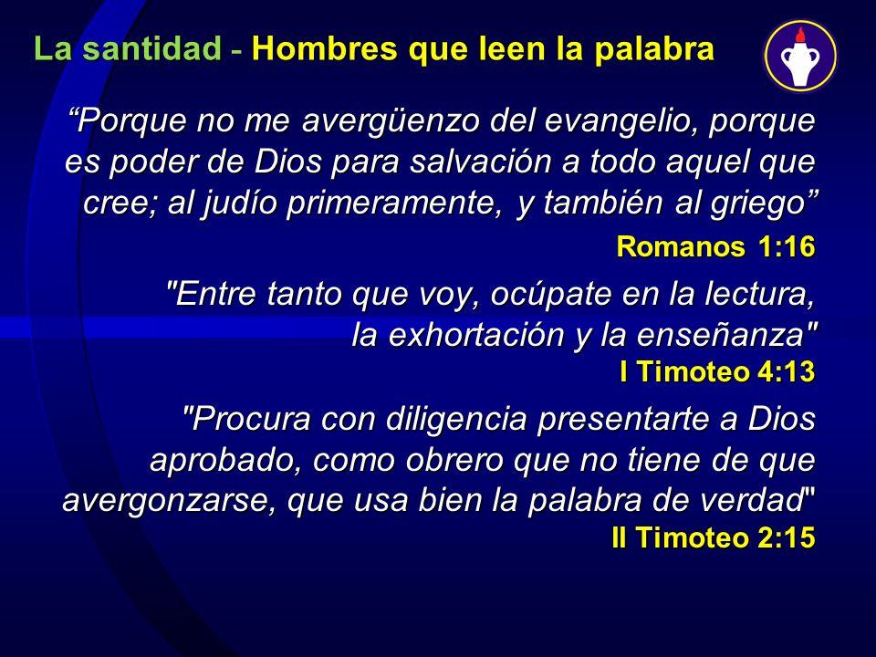 La santidad - Hombres que leen la palabraLa santidad - Hombres que leen la palabra Porque no me avergüenzo del evangelio, porque es poder de Dios para