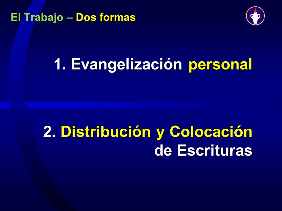 El Trabajo – Dos formas 1. Evangelización personal 2. Distribución y Colocación de Escrituras