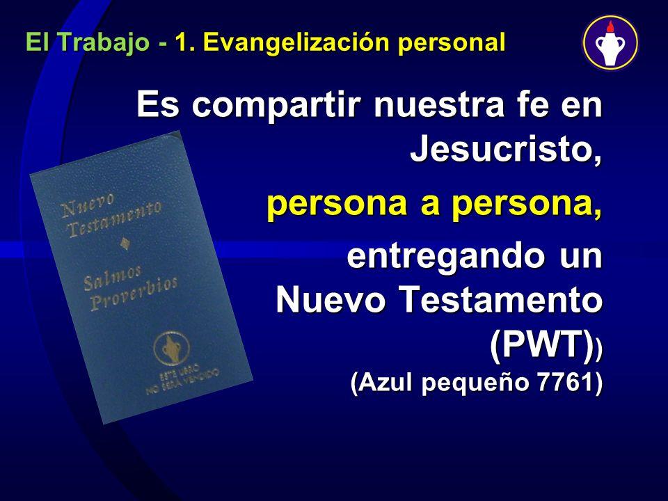 El Trabajo - 1. Evangelización personal Es compartir nuestra fe en Jesucristo, persona a persona, persona a persona, entregando un Nuevo Testamento (P