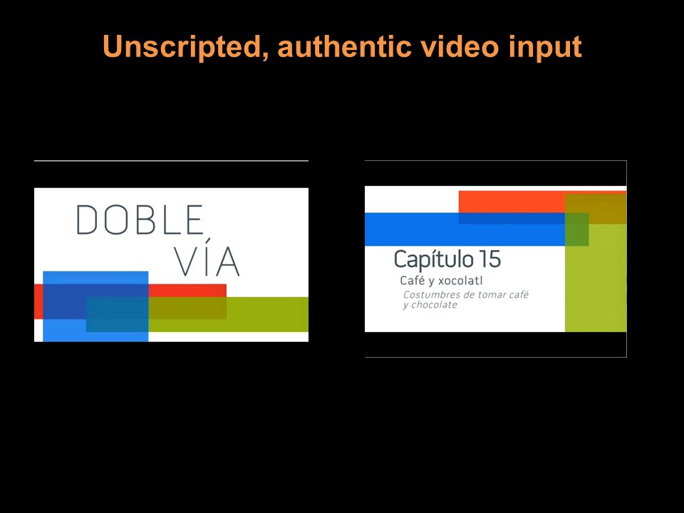 Unscripted, authentic video input