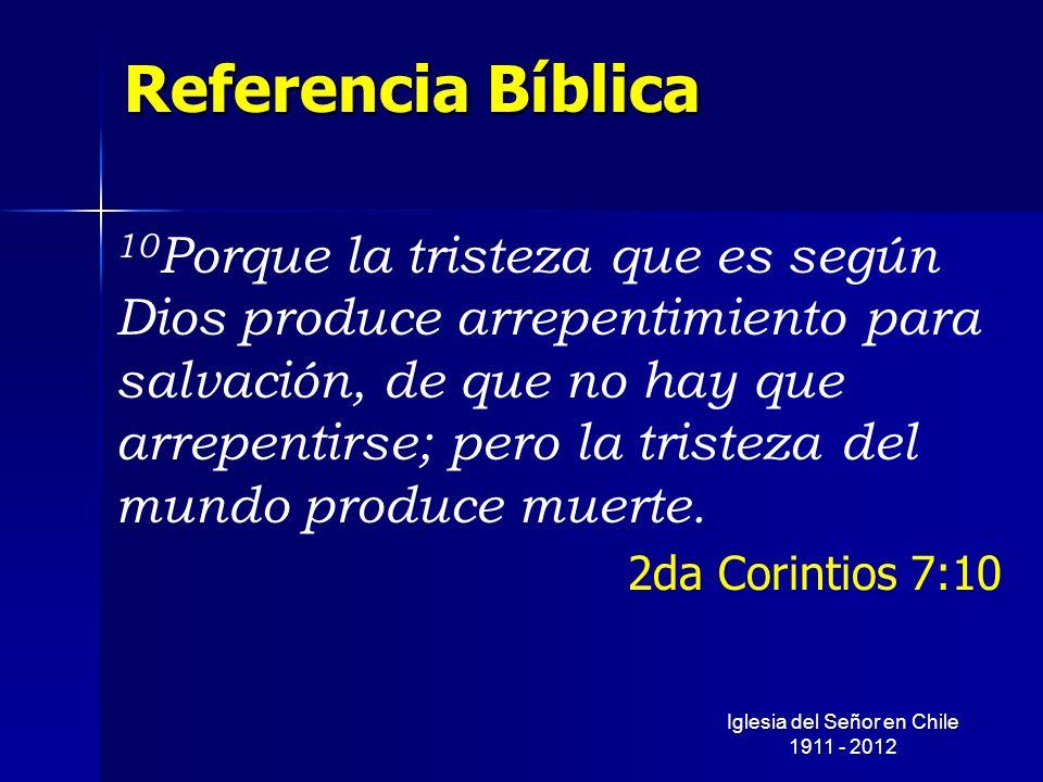 Referencia Bíblica 10 Porque la tristeza que es según Dios produce arrepentimiento para salvación, de que no hay que arrepentirse; pero la tristeza de