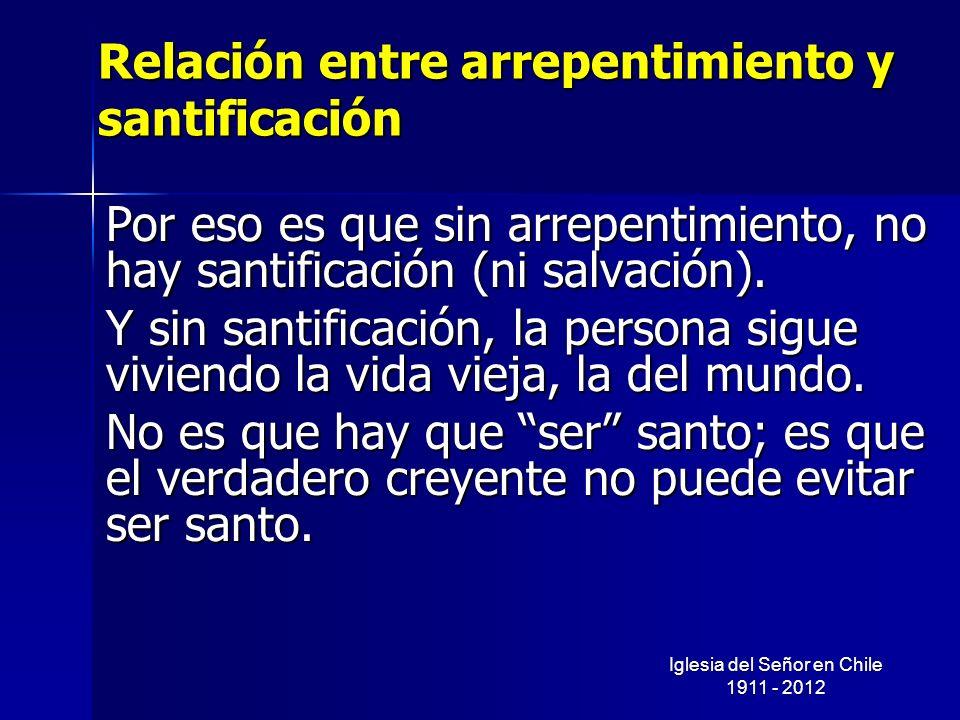 Relación entre arrepentimiento y santificación Por eso es que sin arrepentimiento, no hay santificación (ni salvación). Y sin santificación, la person