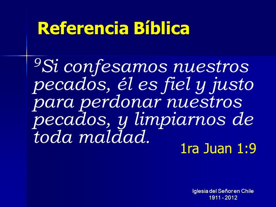 Referencia Bíblica 9 Si confesamos nuestros pecados, él es fiel y justo para perdonar nuestros pecados, y limpiarnos de toda maldad. 1ra Juan 1:9 Igle