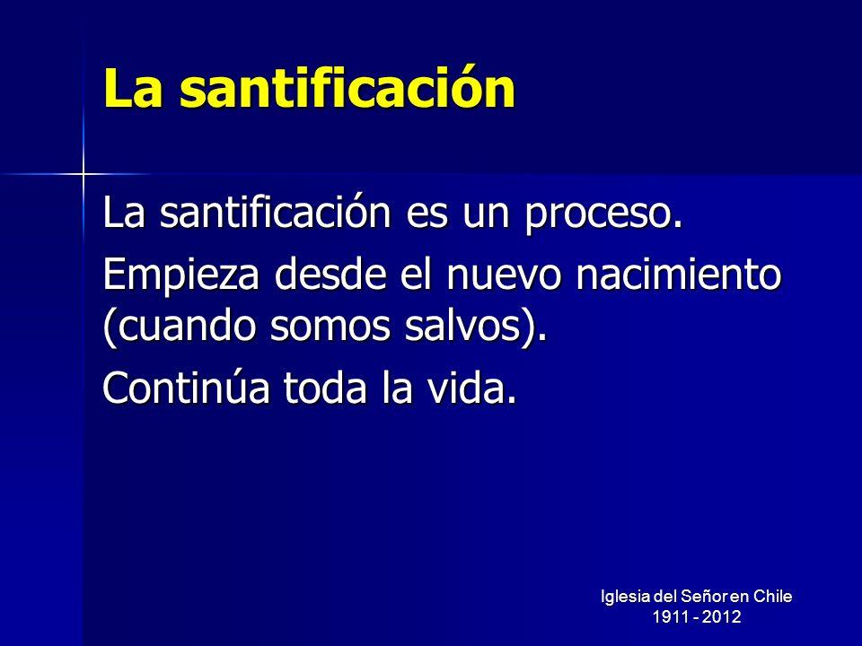 La santificación La santificación es un proceso. Empieza desde el nuevo nacimiento (cuando somos salvos). Continúa toda la vida. Iglesia del Señor en