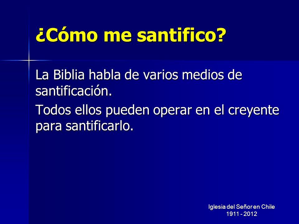 ¿Cómo me santifico? La Biblia habla de varios medios de santificación. Todos ellos pueden operar en el creyente para santificarlo. Iglesia del Señor e