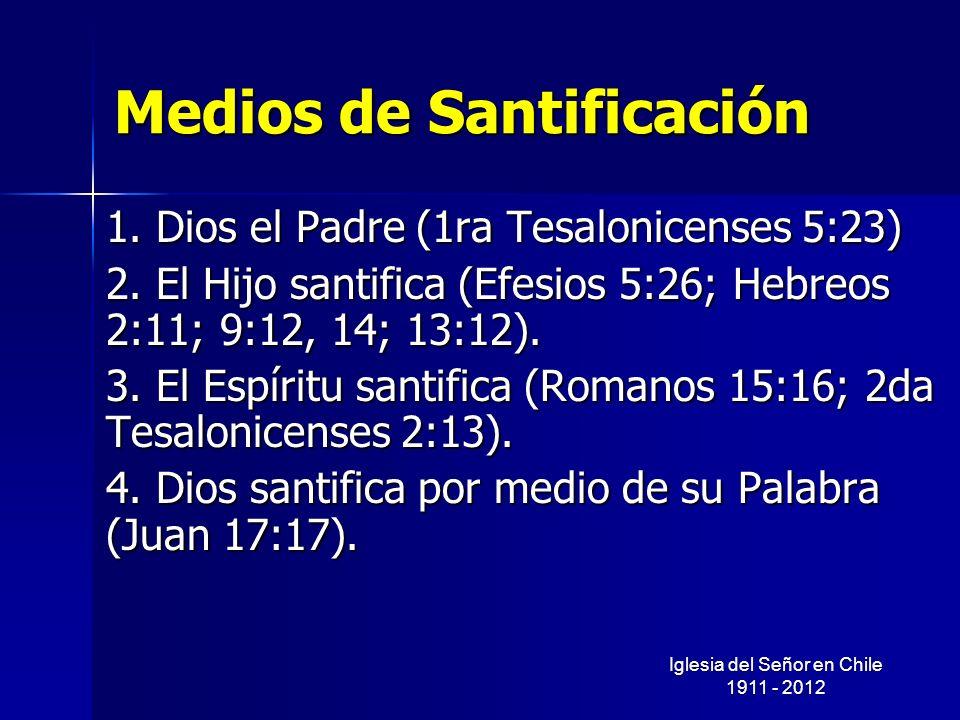 Medios de Santificación 1. Dios el Padre (1ra Tesalonicenses 5:23) 2. El Hijo santifica (Efesios 5:26; Hebreos 2:11; 9:12, 14; 13:12). 3. El Espíritu