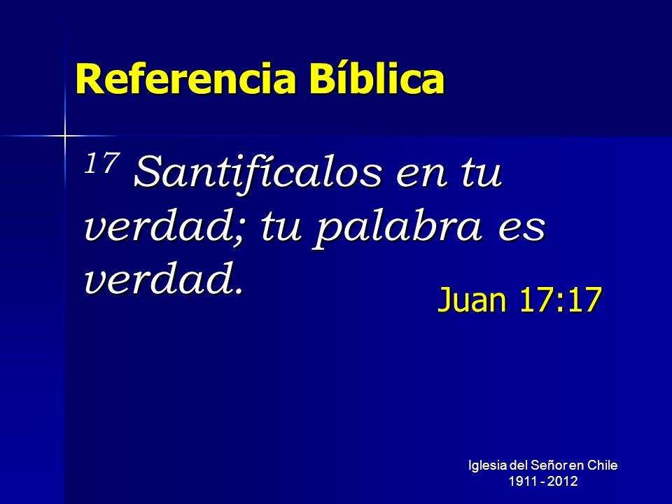 Referencia Bíblica Santifícalos en tu verdad; tu palabra es verdad. 17 Santifícalos en tu verdad; tu palabra es verdad. Juan 17:17 Iglesia del Señor e