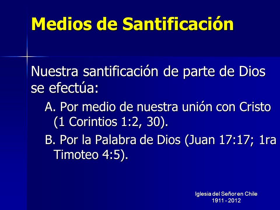 Medios de Santificación Nuestra santificación de parte de Dios se efectúa: A. Por medio de nuestra unión con Cristo (1 Corintios 1:2, 30). B. Por la P