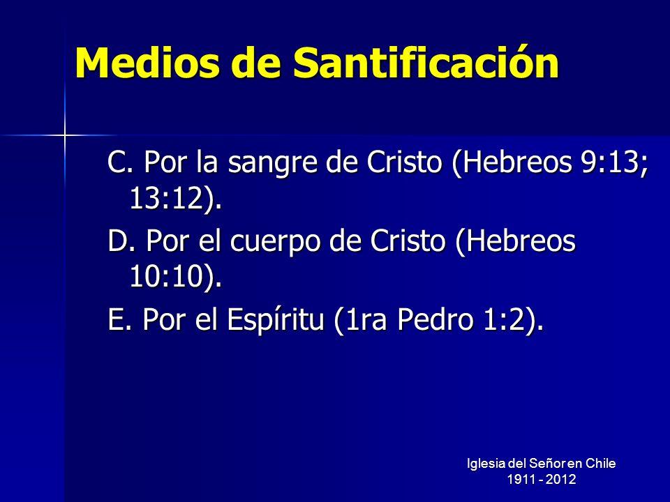 Medios de Santificación C. Por la sangre de Cristo (Hebreos 9:13; 13:12). D. Por el cuerpo de Cristo (Hebreos 10:10). E. Por el Espíritu (1ra Pedro 1: