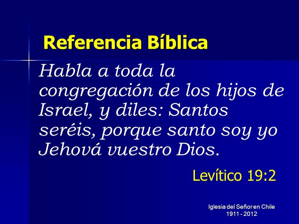Referencia Bíblica Habla a toda la congregación de los hijos de Israel, y diles: Santos seréis, porque santo soy yo Jehová vuestro Dios. Iglesia del S