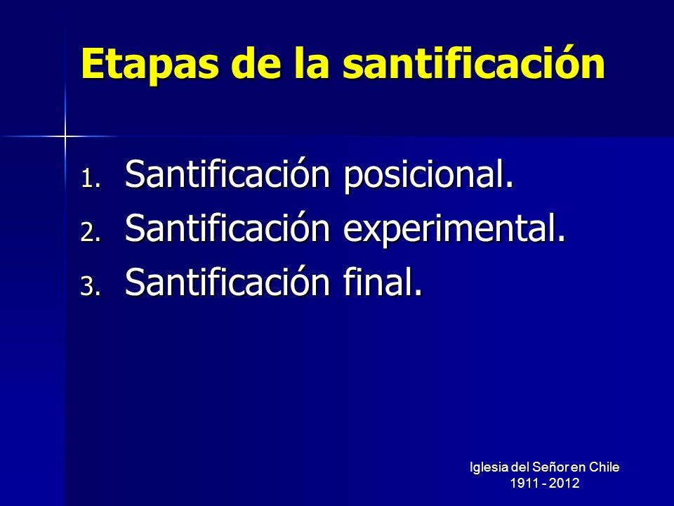 Etapas de la santificación 1. Santificación posicional. 2. Santificación experimental. 3. Santificación final. Iglesia del Señor en Chile 1911 - 2012